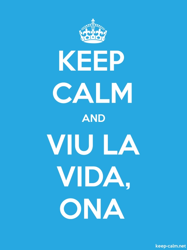 KEEP CALM AND VIU LA VIDA, ONA - white/blue - Default (600x800)