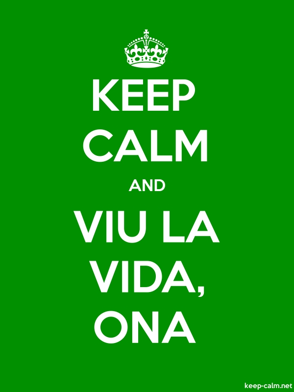 KEEP CALM AND VIU LA VIDA, ONA - white/green - Default (600x800)
