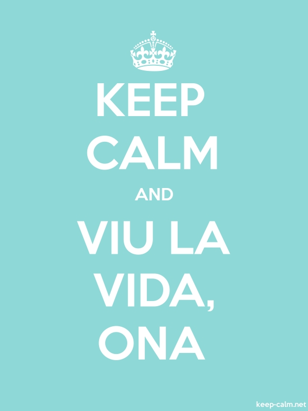 KEEP CALM AND VIU LA VIDA, ONA - white/lightblue - Default (600x800)
