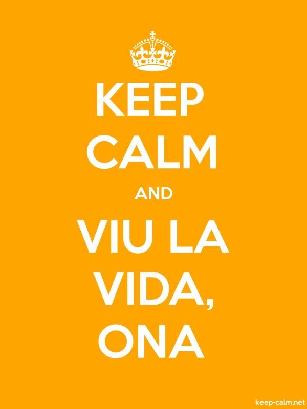 KEEP CALM AND VIU LA VIDA, ONA - white/orange - Default (600x800)