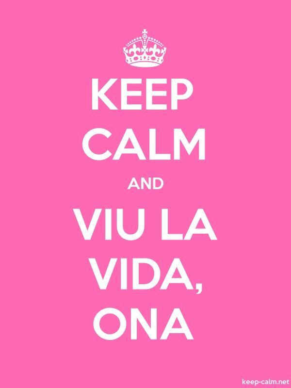KEEP CALM AND VIU LA VIDA, ONA - white/pink - Default (600x800)