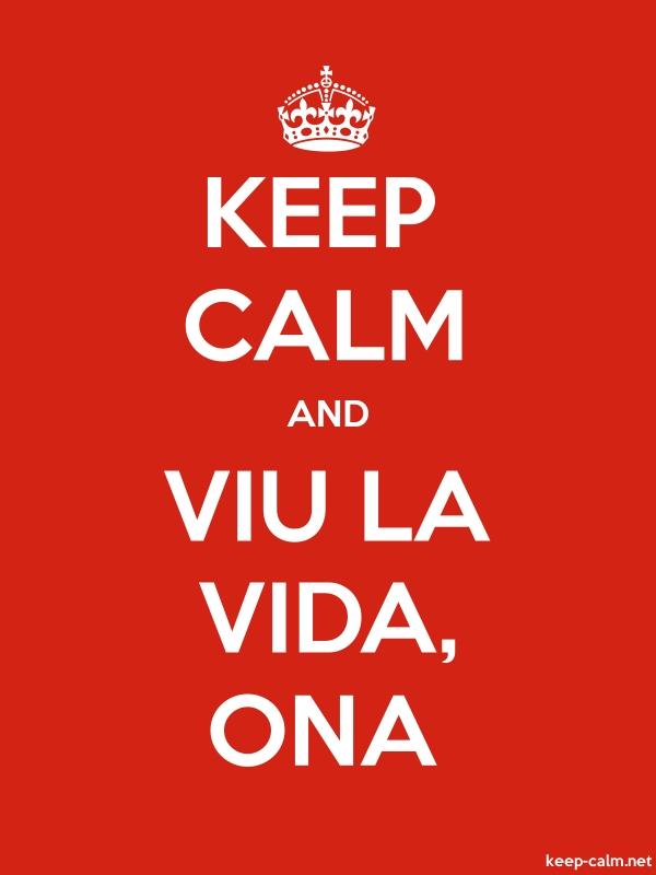 KEEP CALM AND VIU LA VIDA, ONA - white/red - Default (600x800)