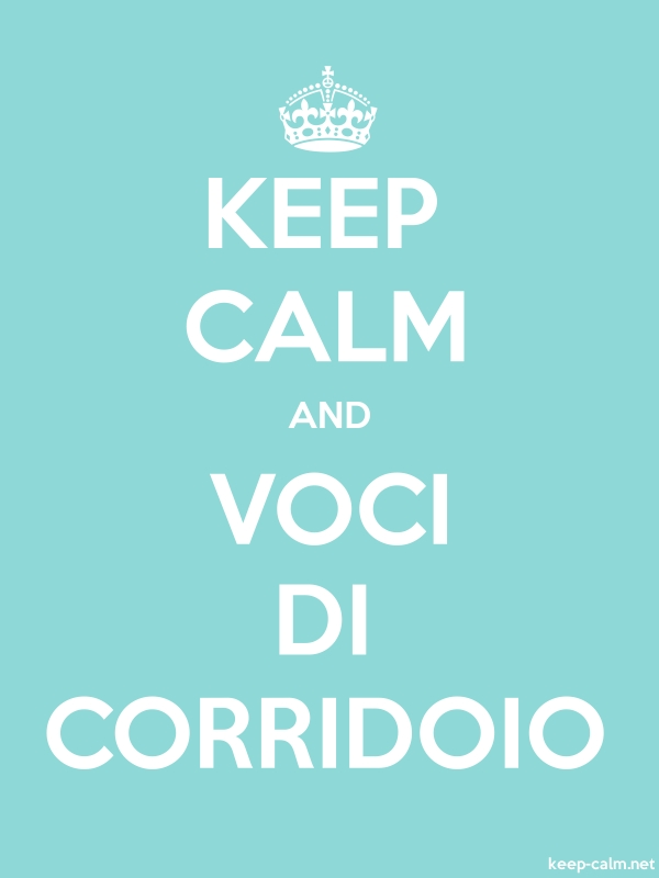 KEEP CALM AND VOCI DI CORRIDOIO - white/lightblue - Default (600x800)