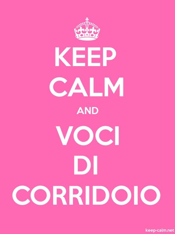 KEEP CALM AND VOCI DI CORRIDOIO - white/pink - Default (600x800)