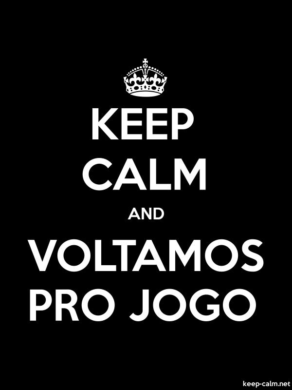 KEEP CALM AND VOLTAMOS PRO JOGO - white/black - Default (600x800)