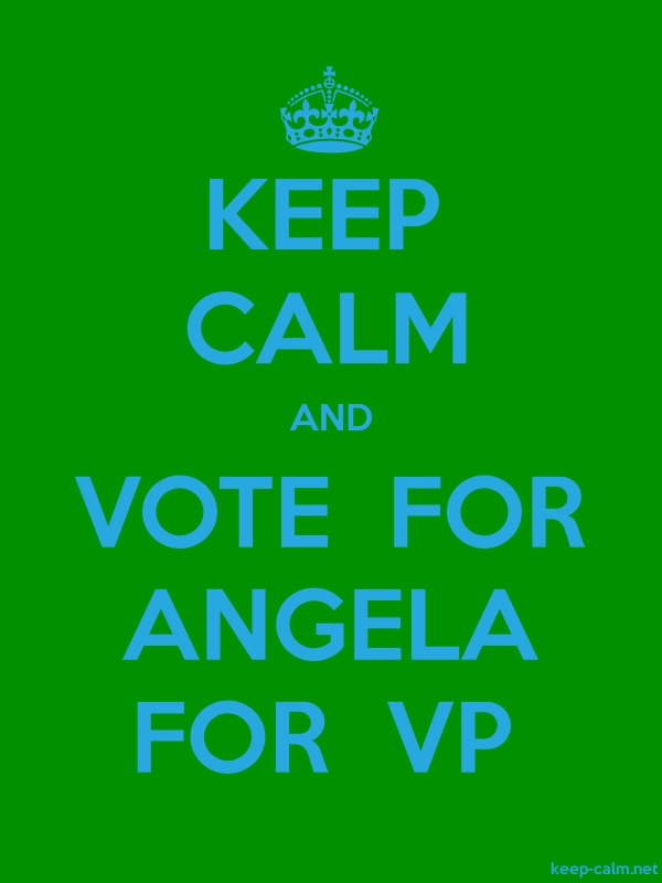 KEEP CALM AND VOTE  FOR ANGELA FOR  VP - blue/green - Default (600x800)