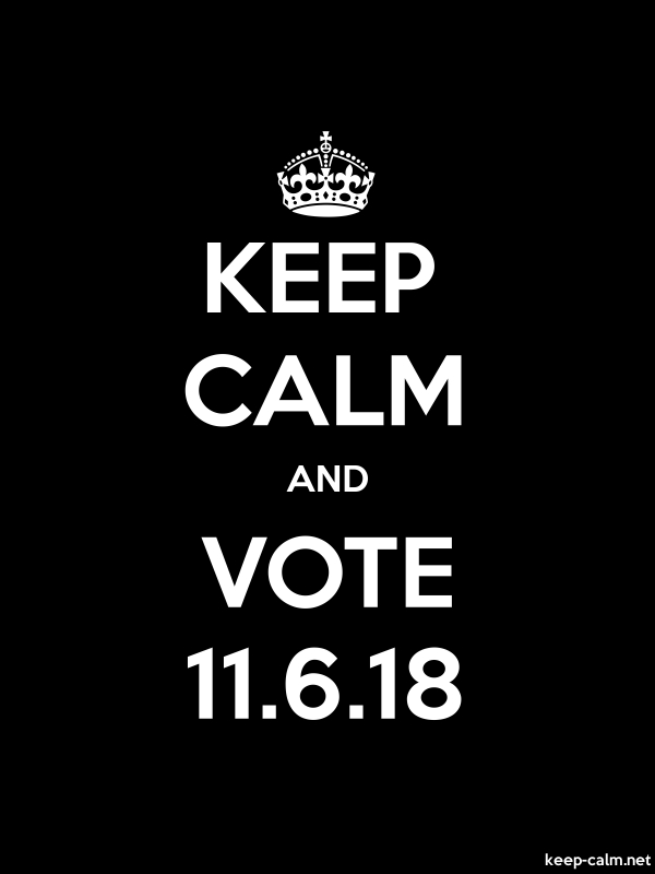 KEEP CALM AND VOTE 11.6.18 - white/black - Default (600x800)
