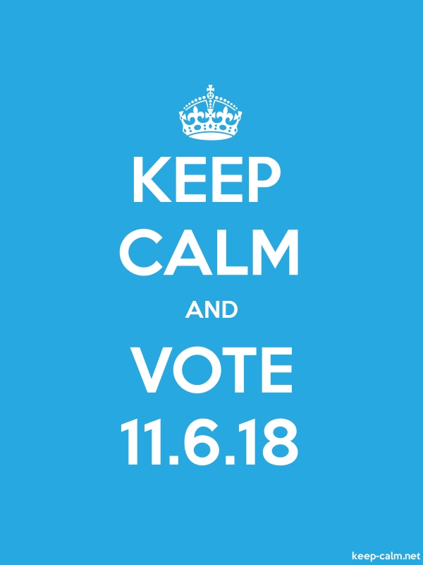 KEEP CALM AND VOTE 11.6.18 - white/blue - Default (600x800)