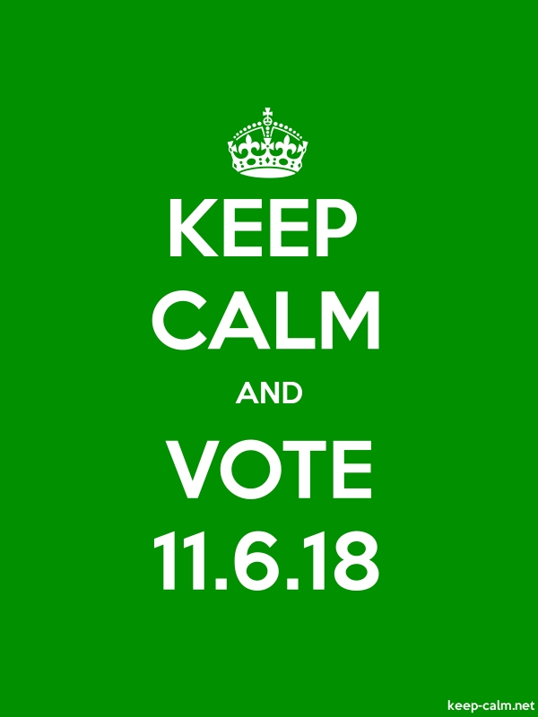 KEEP CALM AND VOTE 11.6.18 - white/green - Default (600x800)