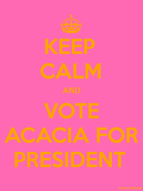 KEEP CALM AND VOTE ACACIA FOR PRESIDENT - orange/pink - Default (600x800)
