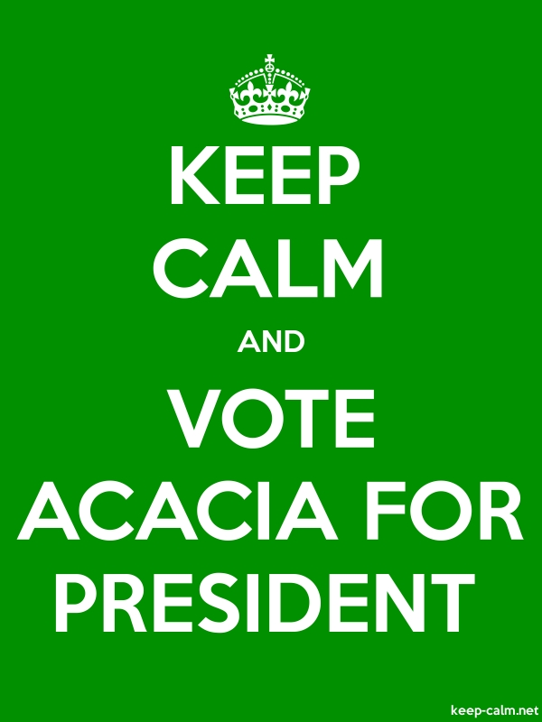 KEEP CALM AND VOTE ACACIA FOR PRESIDENT - white/green - Default (600x800)