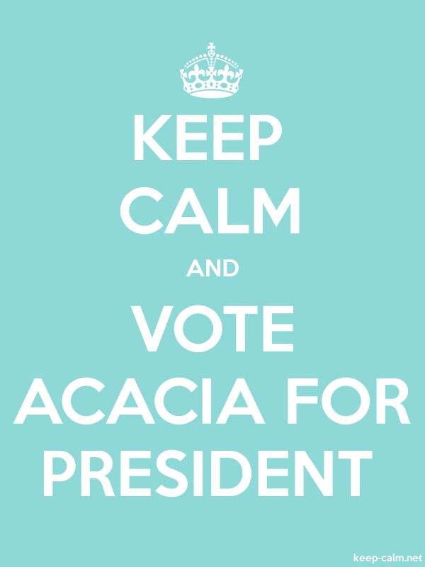 KEEP CALM AND VOTE ACACIA FOR PRESIDENT - white/lightblue - Default (600x800)