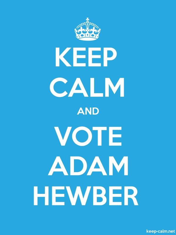KEEP CALM AND VOTE ADAM HEWBER - white/blue - Default (600x800)