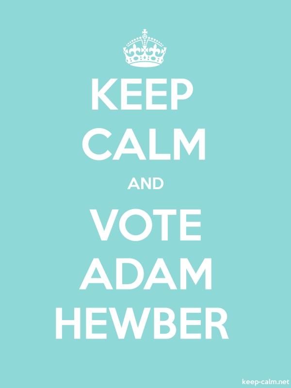 KEEP CALM AND VOTE ADAM HEWBER - white/lightblue - Default (600x800)