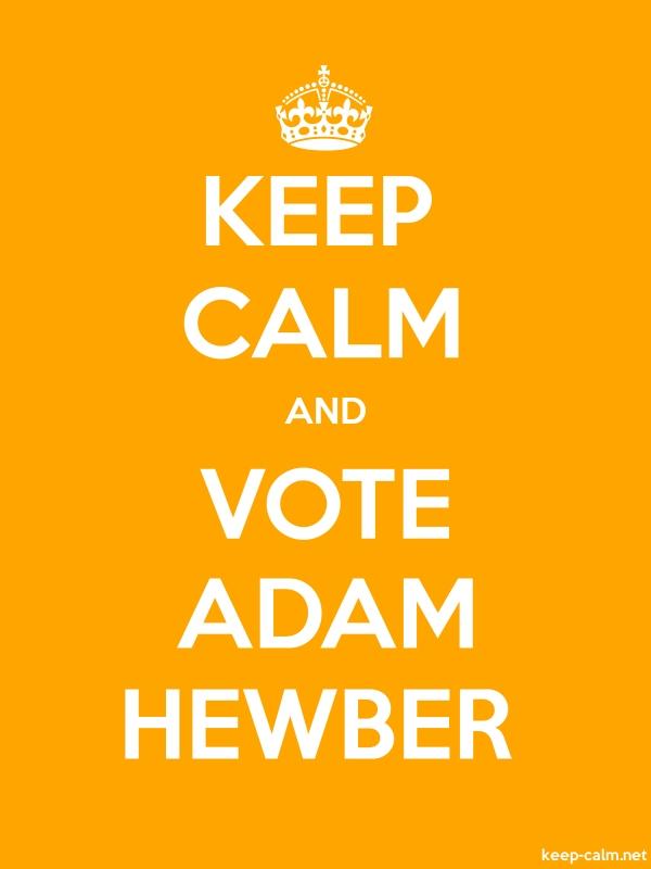 KEEP CALM AND VOTE ADAM HEWBER - white/orange - Default (600x800)