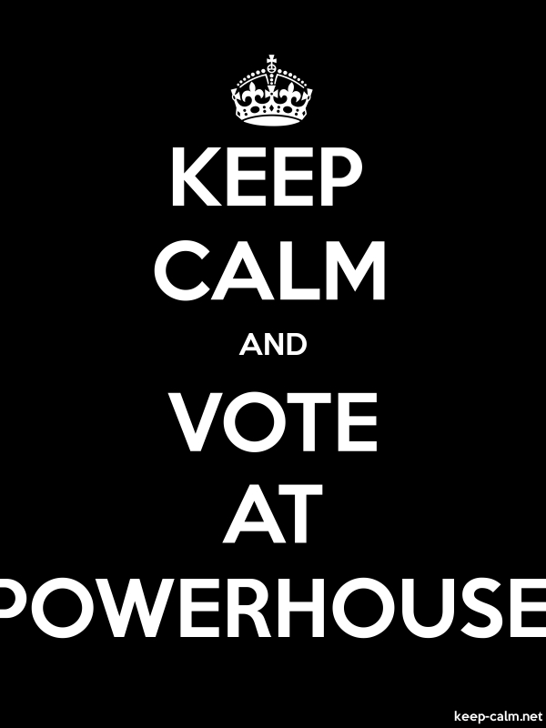 KEEP CALM AND VOTE AT POWERHOUSE - white/black - Default (600x800)