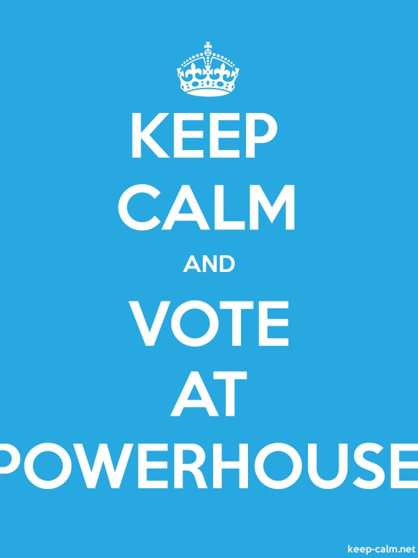 KEEP CALM AND VOTE AT POWERHOUSE - white/blue - Default (600x800)