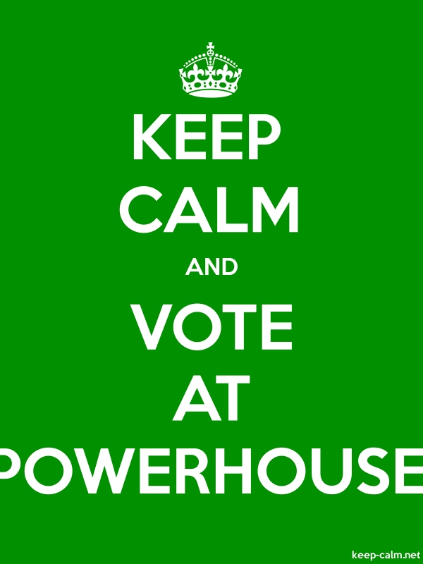 KEEP CALM AND VOTE AT POWERHOUSE - white/green - Default (600x800)