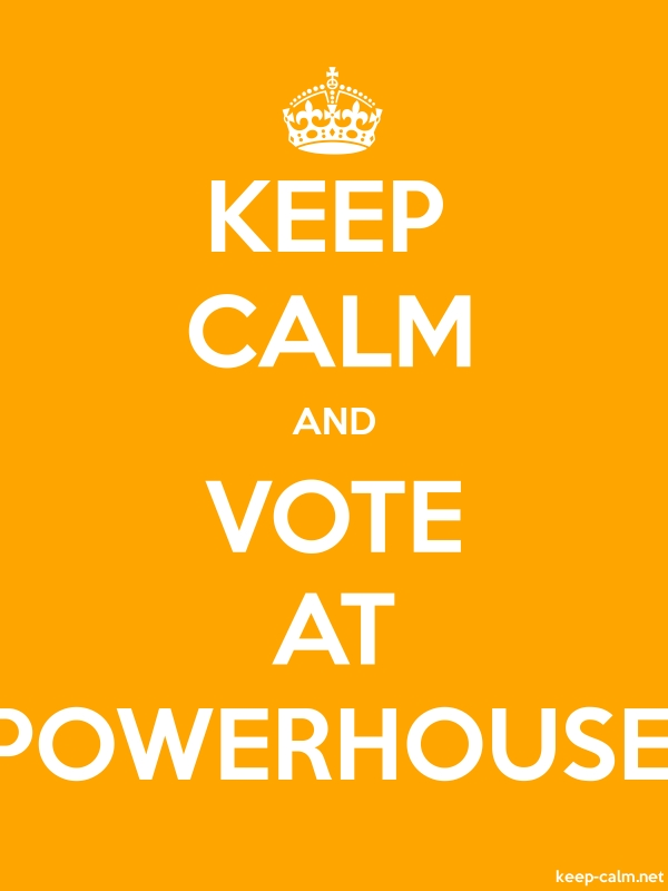 KEEP CALM AND VOTE AT POWERHOUSE - white/orange - Default (600x800)