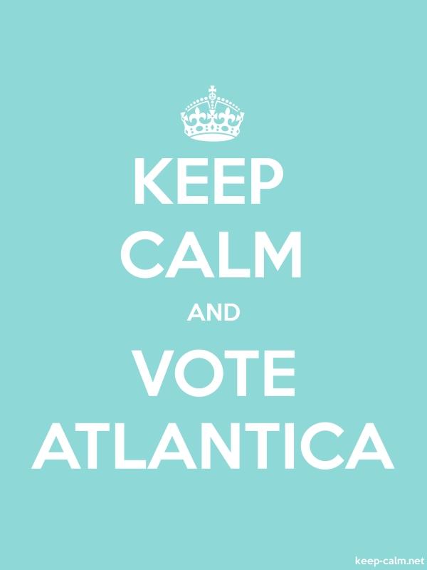 KEEP CALM AND VOTE ATLANTICA - white/lightblue - Default (600x800)