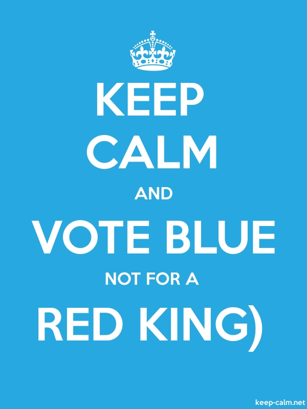 KEEP CALM AND VOTE BLUE NOT FOR A RED KING - white/blue - Default (600x800)