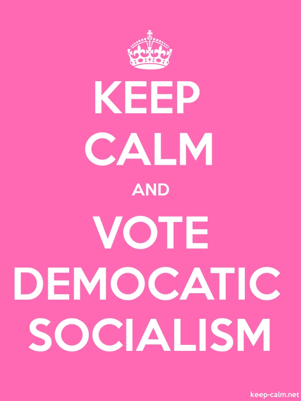 KEEP CALM AND VOTE DEMOCATIC SOCIALISM - white/pink - Default (600x800)