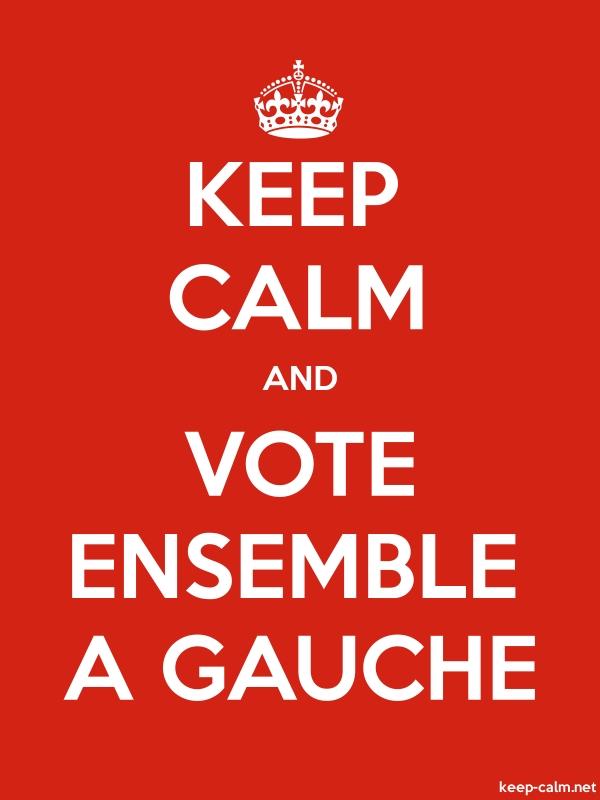 KEEP CALM AND VOTE ENSEMBLE A GAUCHE - white/red - Default (600x800)