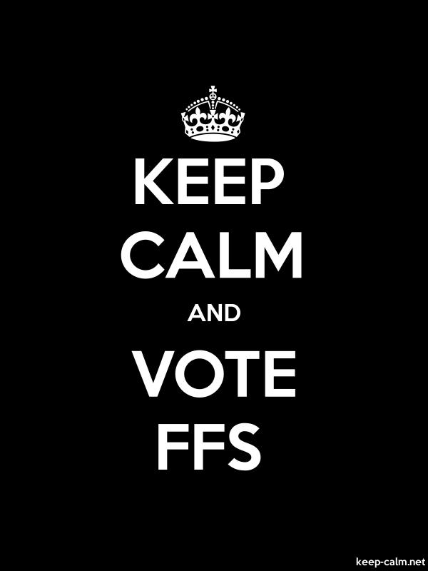 KEEP CALM AND VOTE FFS - white/black - Default (600x800)