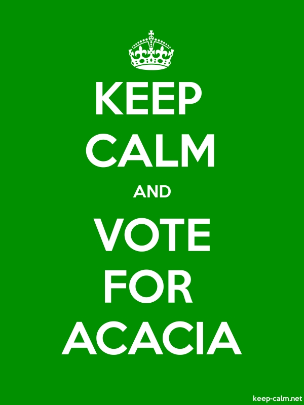 KEEP CALM AND VOTE FOR ACACIA - white/green - Default (600x800)