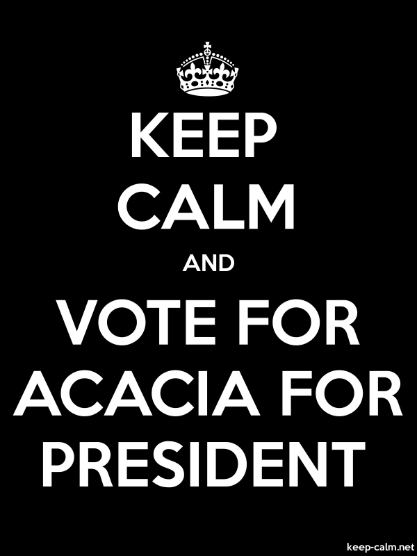 KEEP CALM AND VOTE FOR ACACIA FOR PRESIDENT - white/black - Default (600x800)