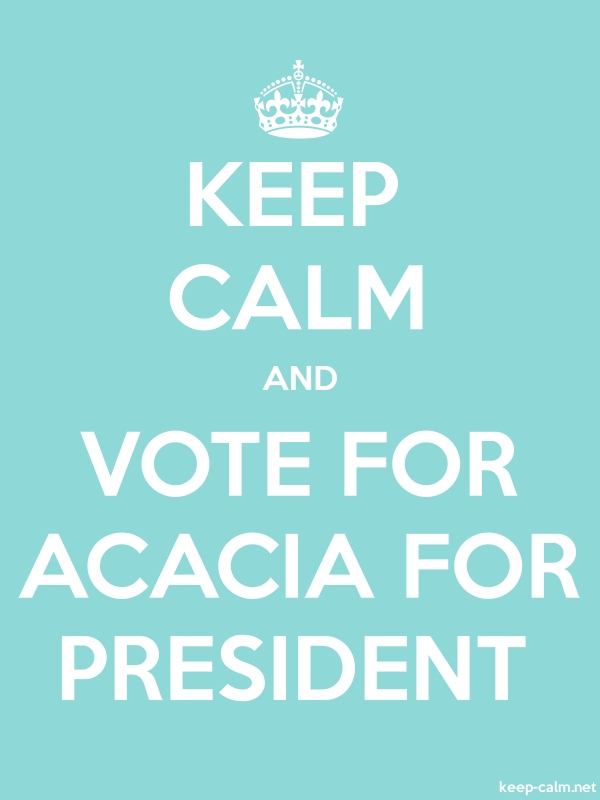 KEEP CALM AND VOTE FOR ACACIA FOR PRESIDENT - white/lightblue - Default (600x800)