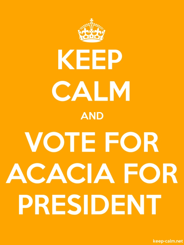KEEP CALM AND VOTE FOR ACACIA FOR PRESIDENT - white/orange - Default (600x800)