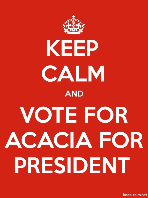 KEEP CALM AND VOTE FOR ACACIA FOR PRESIDENT - white/red - Default (600x800)
