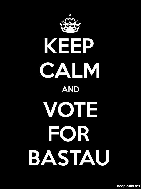 KEEP CALM AND VOTE FOR BASTAU - white/black - Default (600x800)