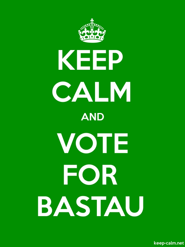 KEEP CALM AND VOTE FOR BASTAU - white/green - Default (600x800)