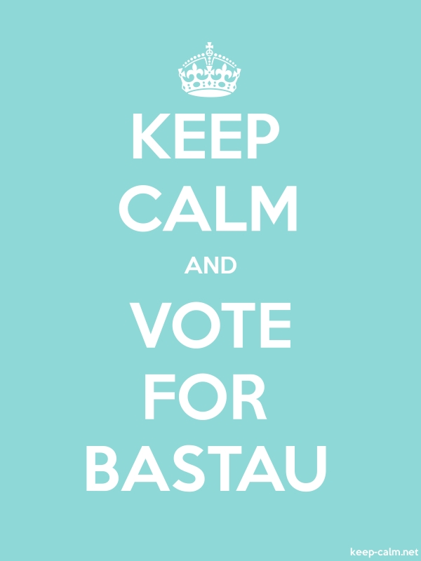 KEEP CALM AND VOTE FOR BASTAU - white/lightblue - Default (600x800)
