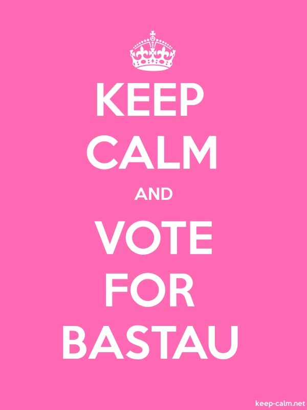 KEEP CALM AND VOTE FOR BASTAU - white/pink - Default (600x800)