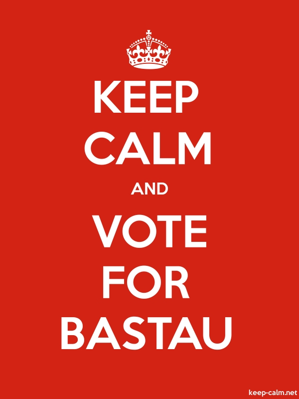 KEEP CALM AND VOTE FOR BASTAU - white/red - Default (600x800)