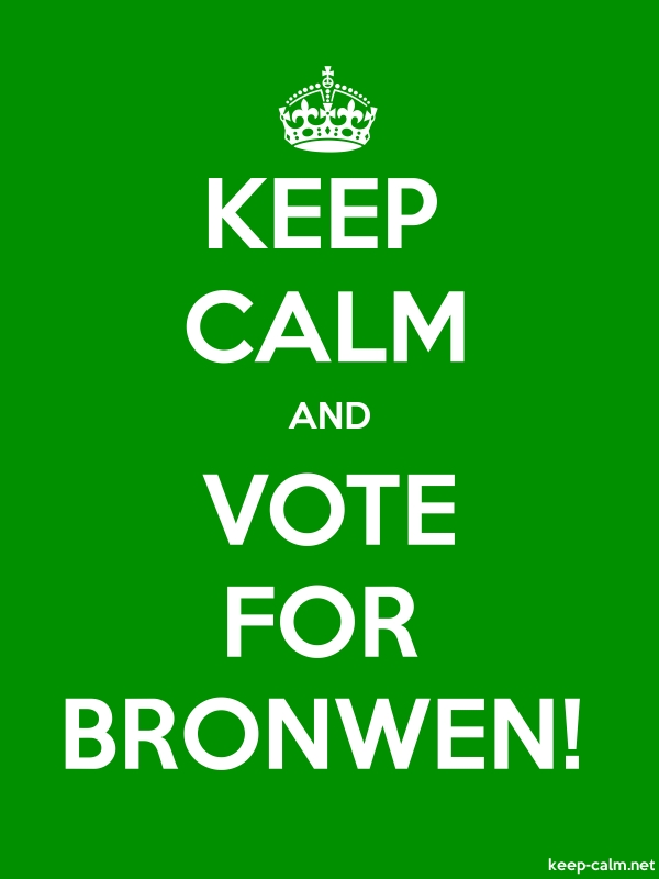 KEEP CALM AND VOTE FOR BRONWEN! - white/green - Default (600x800)