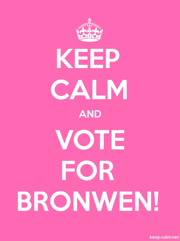 KEEP CALM AND VOTE FOR BRONWEN! - white/pink - Default (600x800)
