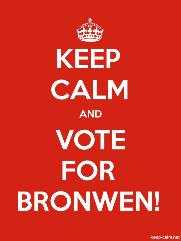 KEEP CALM AND VOTE FOR BRONWEN! - white/red - Default (600x800)