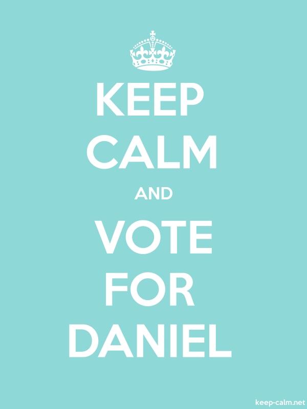 KEEP CALM AND VOTE FOR DANIEL - white/lightblue - Default (600x800)
