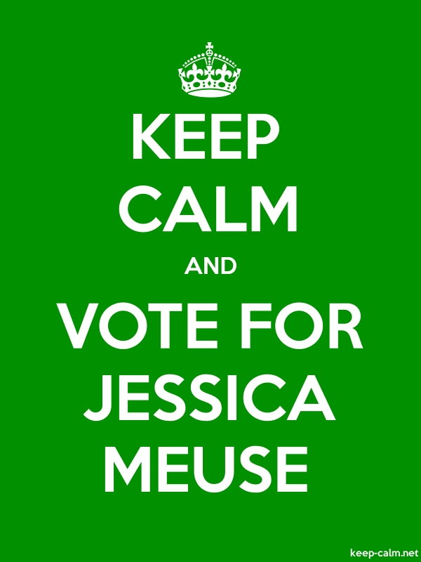 KEEP CALM AND VOTE FOR JESSICA MEUSE - white/green - Default (600x800)