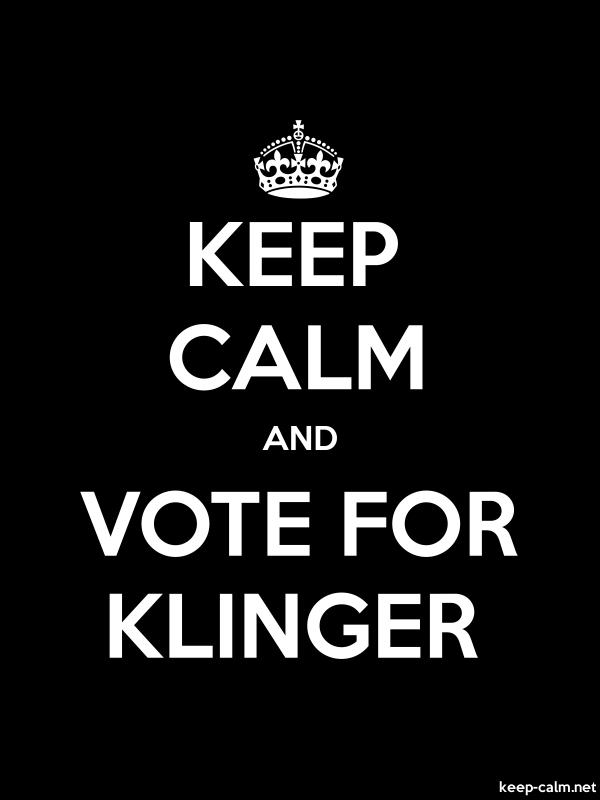 KEEP CALM AND VOTE FOR KLINGER - white/black - Default (600x800)
