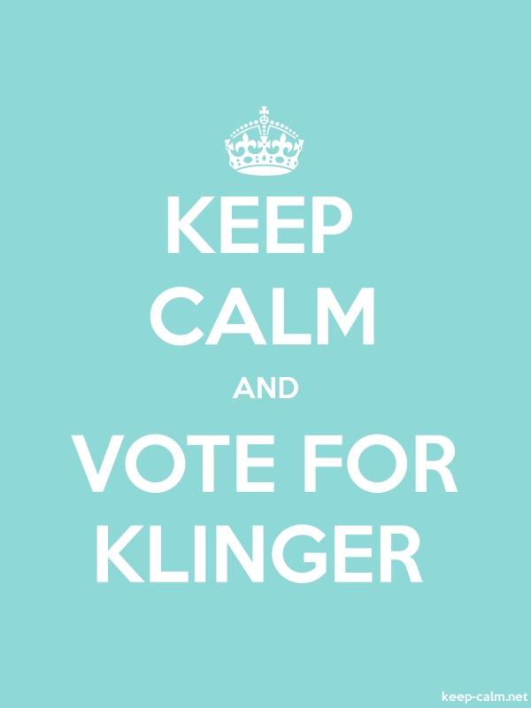 KEEP CALM AND VOTE FOR KLINGER - white/lightblue - Default (600x800)