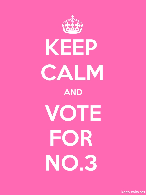 KEEP CALM AND VOTE FOR NO.3 - white/pink - Default (600x800)