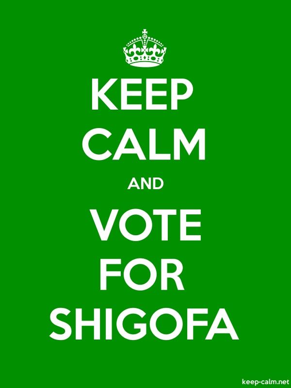 KEEP CALM AND VOTE FOR SHIGOFA - white/green - Default (600x800)