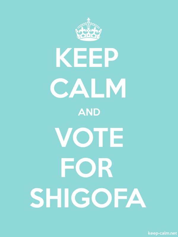KEEP CALM AND VOTE FOR SHIGOFA - white/lightblue - Default (600x800)