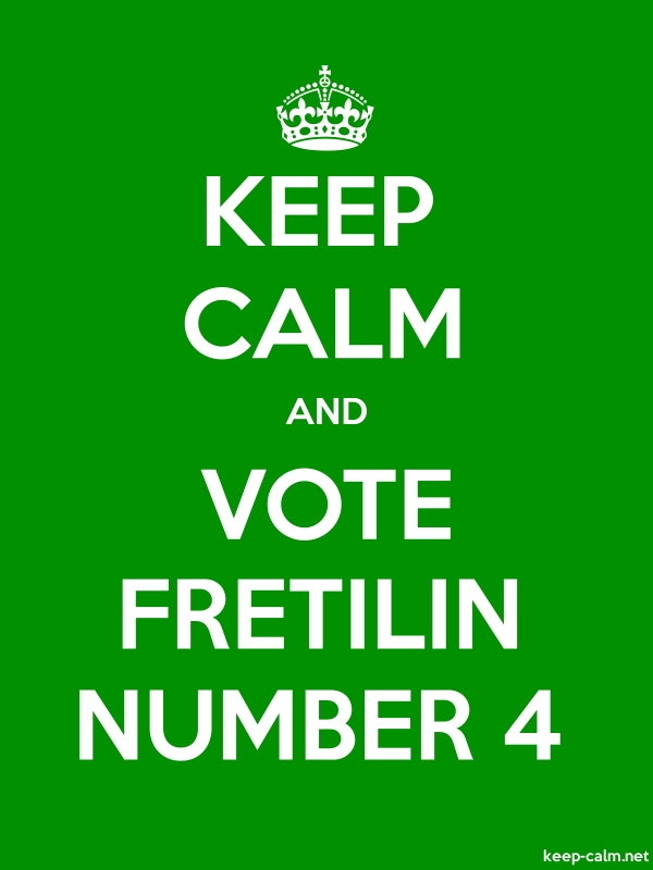 KEEP CALM AND VOTE FRETILIN NUMBER 4 - white/green - Default (600x800)