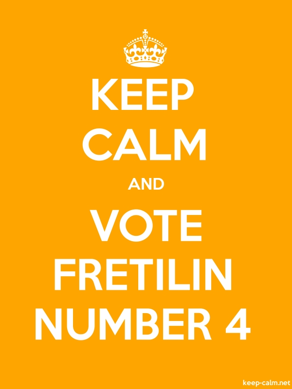 KEEP CALM AND VOTE FRETILIN NUMBER 4 - white/orange - Default (600x800)